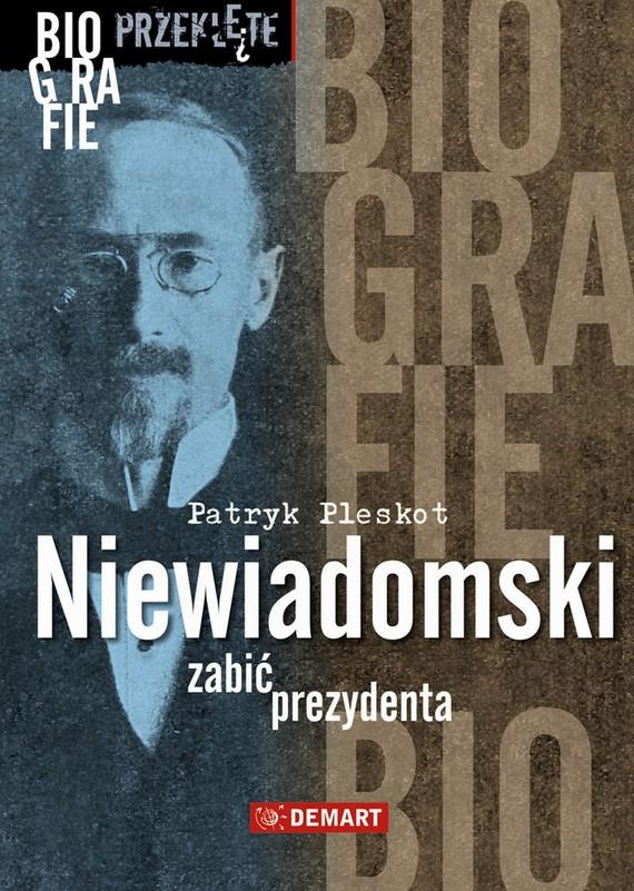 okładka Niewiadomski - zabić prezydentaebook | epub, mobi | Patryk Pleskot