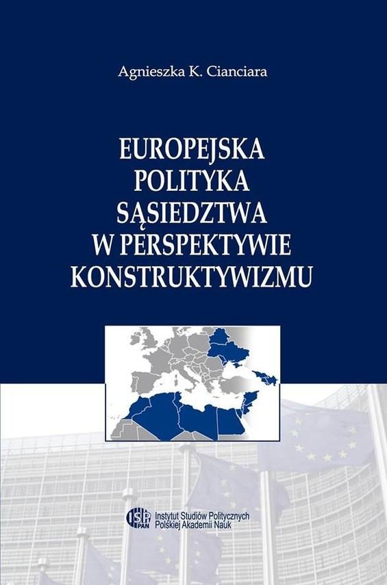 okładka Europejska Polityka Sąsiedztwa w perspektywie konstruktywizmuebook | pdf | Agnieszka K.  Cianciara