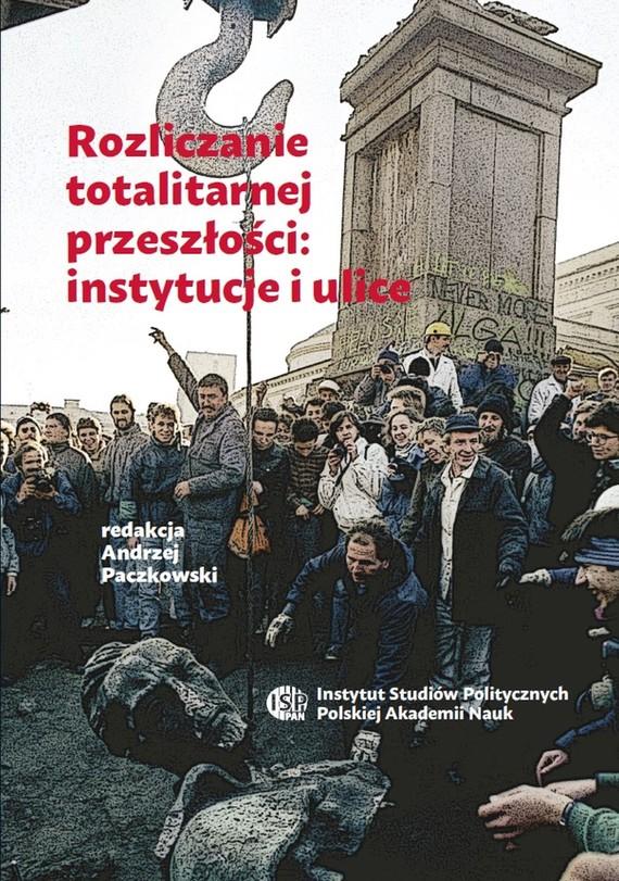 okładka Rozliczanie totalitarnej przeszłości: instytucje i uliceebook | pdf | Andrzej  Paczkowski