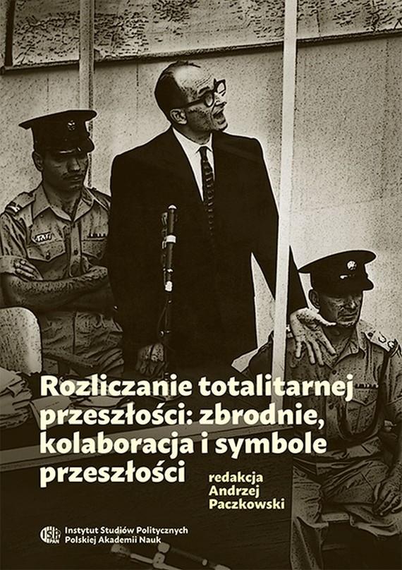 okładka Rozliczanie totalitarnej przeszłości: zbrodnie, kolaboracja i symbole przeszłości, Ebook | Andrzej  Paczkowski
