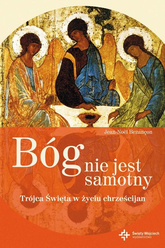 okładka Bóg nie jest samotny. Trójca Święta w życiu chrześcijan, Ebook | Jean-Noel Bezancon