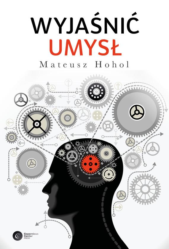 okładka Wyjaśnić umysł. Struktura teorii neurokognitywnych, Ebook | Mateusz Hohol