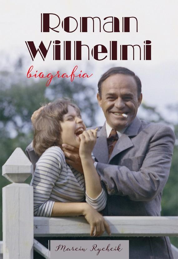 okładka Roman Wilhelmi. Biografia, Ebook   Marcin  Rychcik