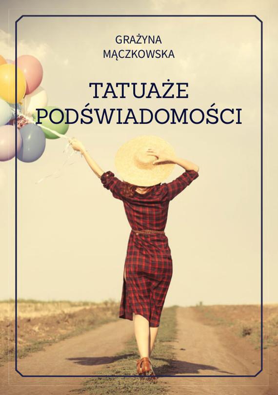 okładka Tatuaże podświadomości, Ebook | Grażyna Mączkowska