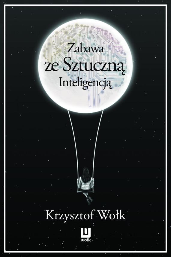 okładka Zabawa ze sztuczną inteligencją, Ebook   Krzysztof Wołk