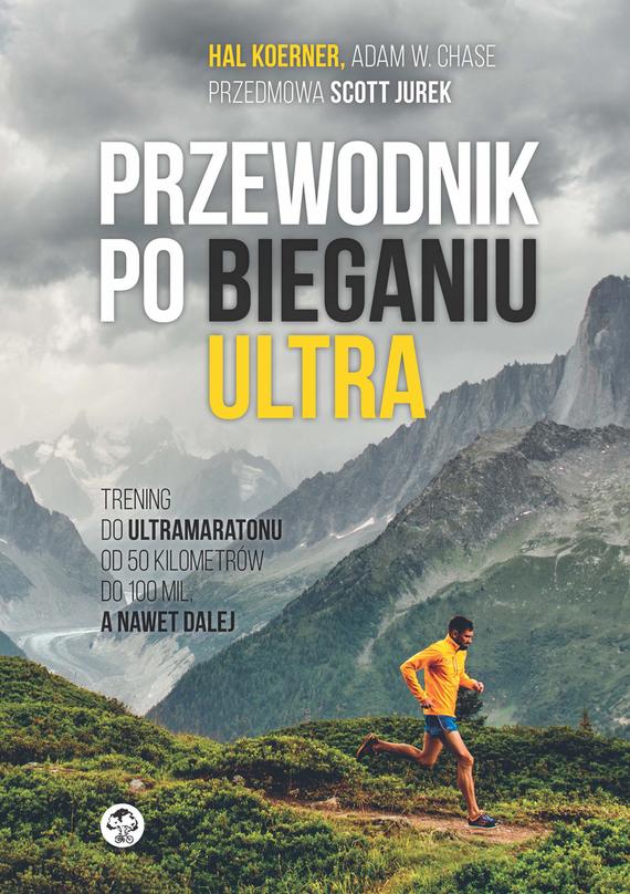 okładka Trening do ultramaratonu od 50 kilometrów do 100 mil, a nawet dalej, Ebook   Hal  Koerner