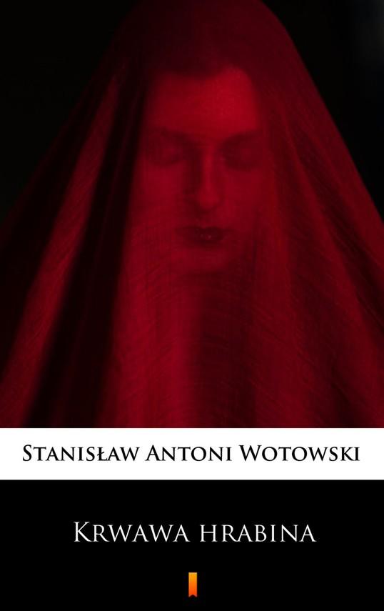 okładka Krwawa hrabina. Sensacyjna powieść historyczna, Ebook   Stanisław Antoni Wotowski