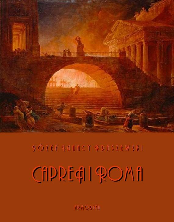okładka Caprea i Roma. Obrazy z pierwszego wieku, Ebook | Józef Ignacy Kraszewski
