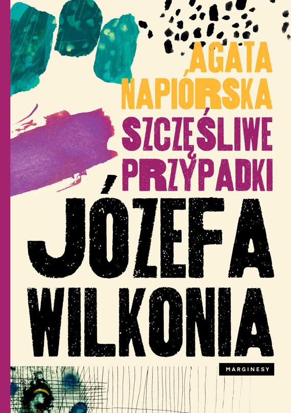 okładka Szczęśliwe przypadki Józefa Wilkonia, Ebook   Agata  Napiórska