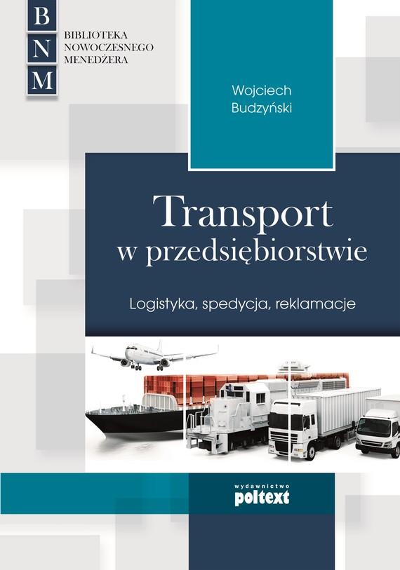 okładka Transport w przedsiębiorstwie. Logistyka, spedycja, reklamacjeebook | epub, mobi | Wojciech Budzyński