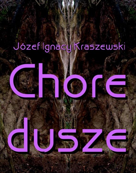 okładka Chore dusze, Ebook | Józef Ignacy Kraszewski