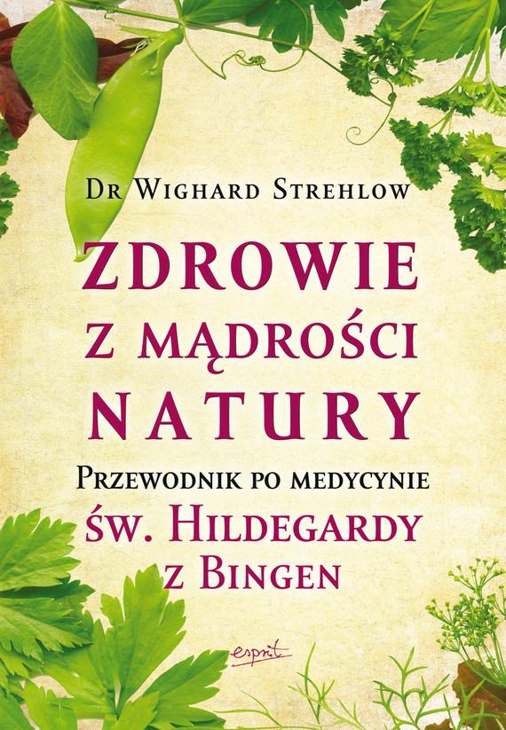 okładka Zdrowie z mądrości natury. Przewodnik po medycynie św. Hildegardy z Bingenebook | epub, mobi | Wighard Strehlow