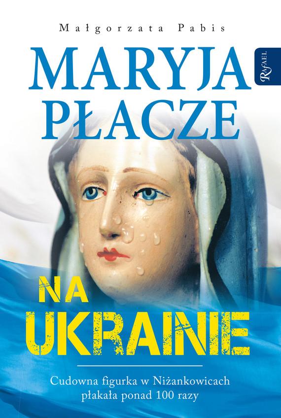 okładka Maryja płacze na Ukrainie, Ebook | MAŁGORZATA PABIS