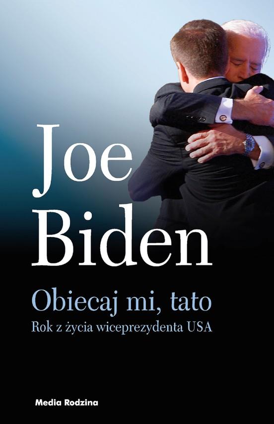 okładka Obiecaj mi, tato. Rok z życia wiceprezydenta USA, Ebook   Joe Biden