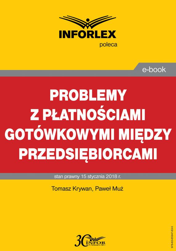 okładka Problemy z płatnościami gotówkowymi między przedsiębiorcami, Ebook   Paweł Muż, Tomasz Krywan