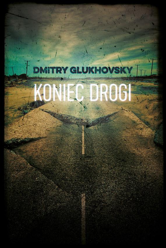 okładka Koniec drogi, Ebook | Dmitry Glukhovsky