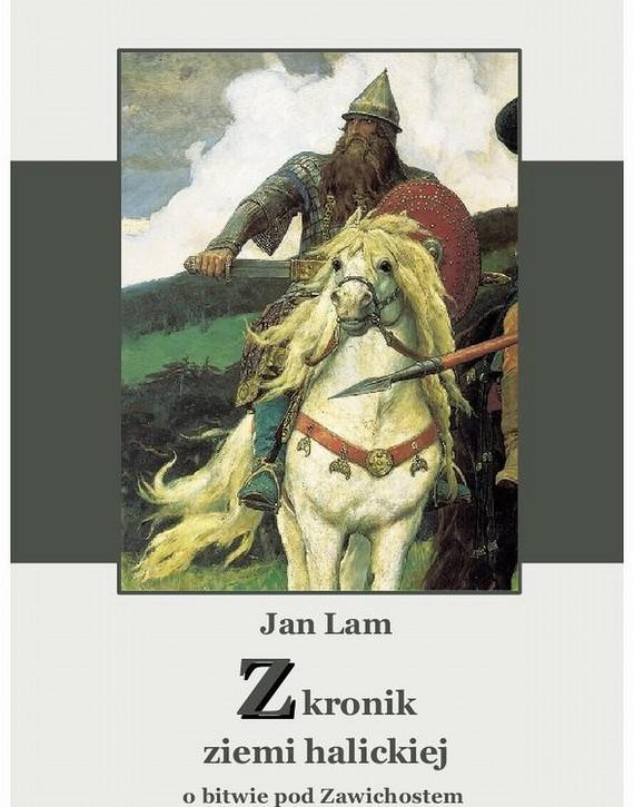 okładka Z kronik ziemi halickiej. O bitwie pod Zawichostem śpiew historycznyebook   epub, mobi   Jan  Lam