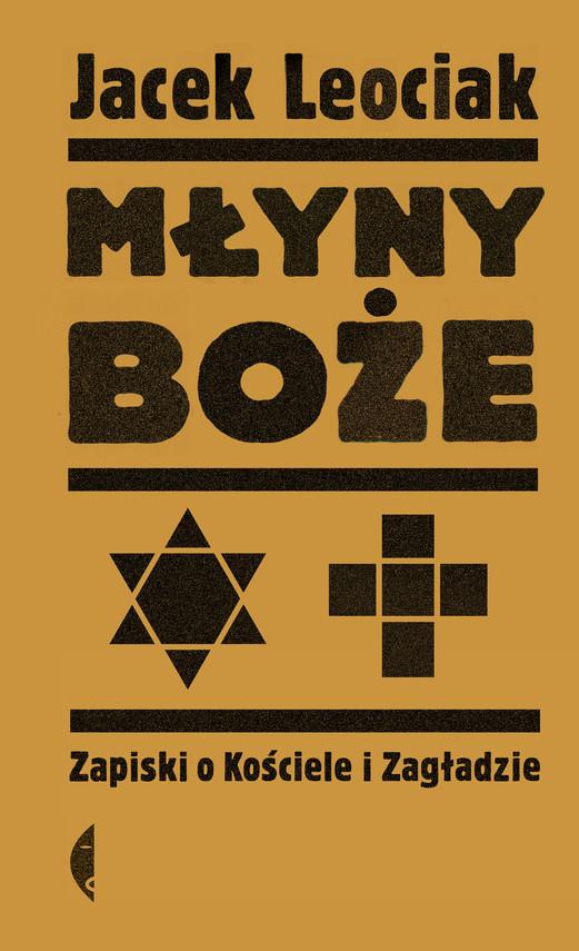 okładka Młyny boże. Zapiski o Kościele i Zagładzie, Ebook | Jacek Leociak
