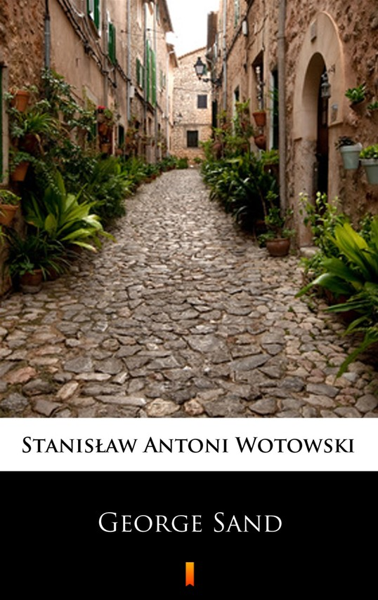 okładka George Sand. Kobieta nieposkromionych namiętności. Ostatnia miłość w życiu Chopina, Ebook   Stanisław Antoni Wotowski