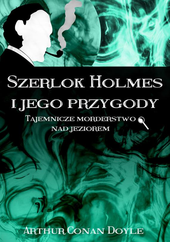 okładka Szerlok Holmes i jego przygody. Tajemnicze morderstwo nad jezioremebook | epub, mobi | Arthur Conan Doyle