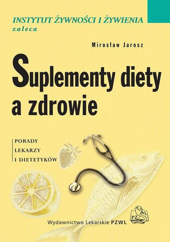 okładka Suplementy diety a zdrowie. Porady lekarzy i dietetykówebook | epub, mobi | Mirosław  Jarosz, Wioleta  Respondek, Janusz  Ciok