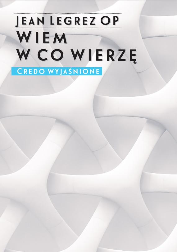 okładka Wiem w co wierzę. Credo wyjaśnione, Ebook | Jean Legrez