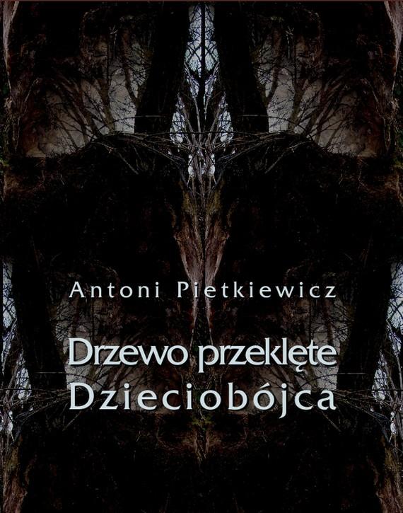 okładka Drzewo przeklęte. Dzieciobójca, Ebook | Antoni Pietkiewicz