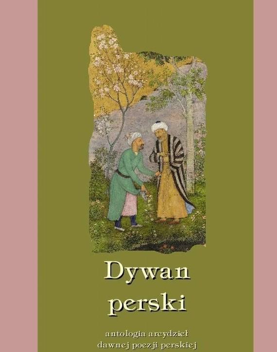 okładka Dywan perski. Antologia arcydzieł dawnej poezji perskiejebook | epub, mobi | Praca zbiorowa