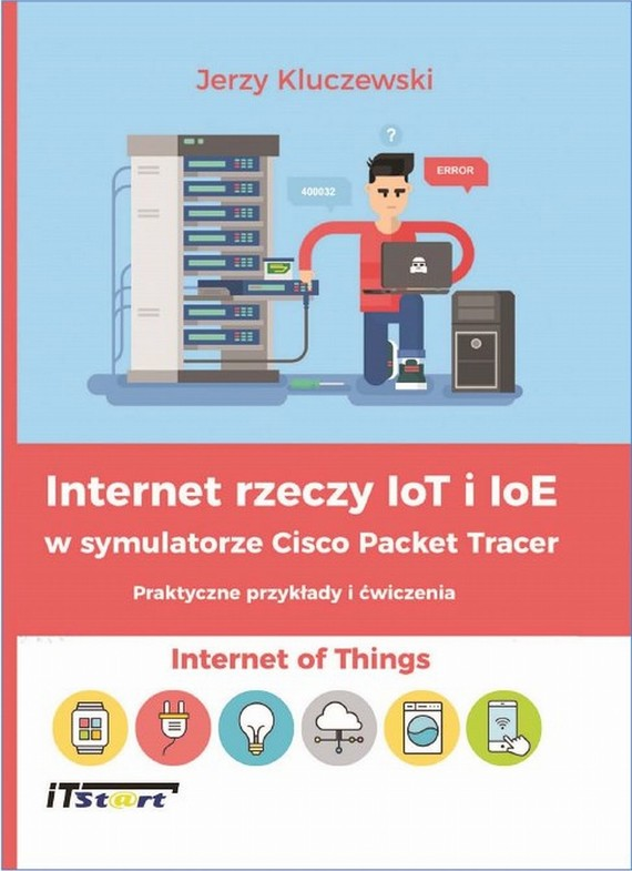 okładka Internet rzeczy IoT i IoE w symulatorze Cisco Packet Tracer - Praktyczne przykłady i ćwiczenia, Ebook | Jerzy  Kluczewski