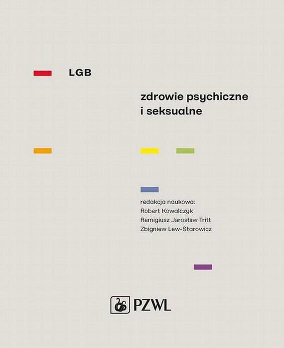 okładka LGB Zdrowie psychiczne i seksualneebook   epub, mobi   Zbigniew Lew-Starowicz, Robert  Kowalczyk, Remigiusz Jarosław  Tritt
