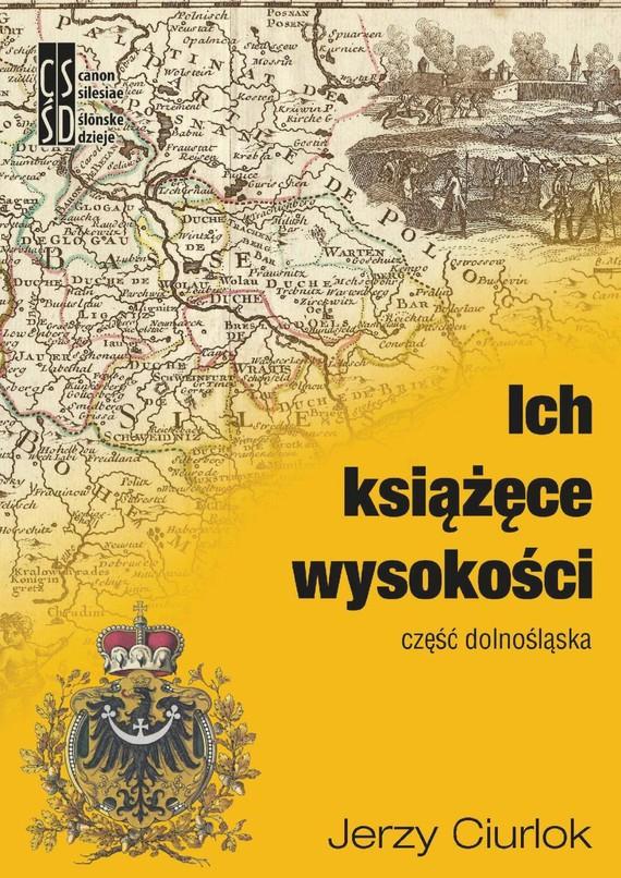 okładka Ich książęce wysokości. Część dolnośląska, Ebook | Jerzy Ciurlok