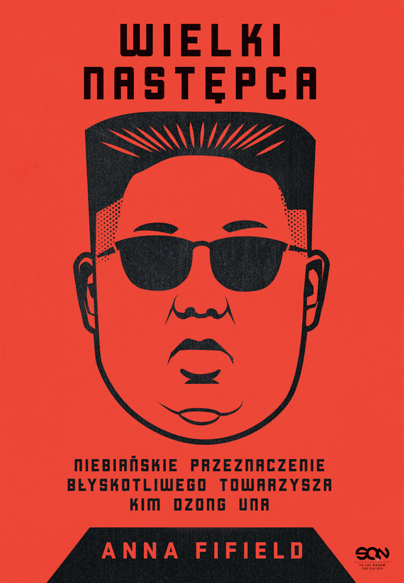 okładka Wielki Następca. Niebiańskie przeznaczenie błyskotliwego towarzysza Kim Dzong Una, Ebook | Anna Fifield