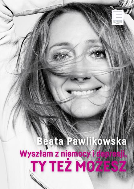 okładka Wyszłam z niemocy i depresji, ty też możesz, Ebook | Beata Pawlikowska