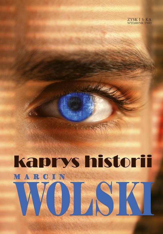 okładka Trylogia Optymistyczna. (#3). Kaprys historii, Ebook | Marcin Wolski