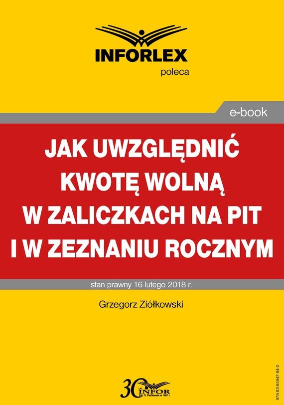 okładka Jak uwzględniać kwotę wolną w zaliczkach na PIT i w zeznaniu rocznymebook | pdf | Grzegorz Ziółkowski