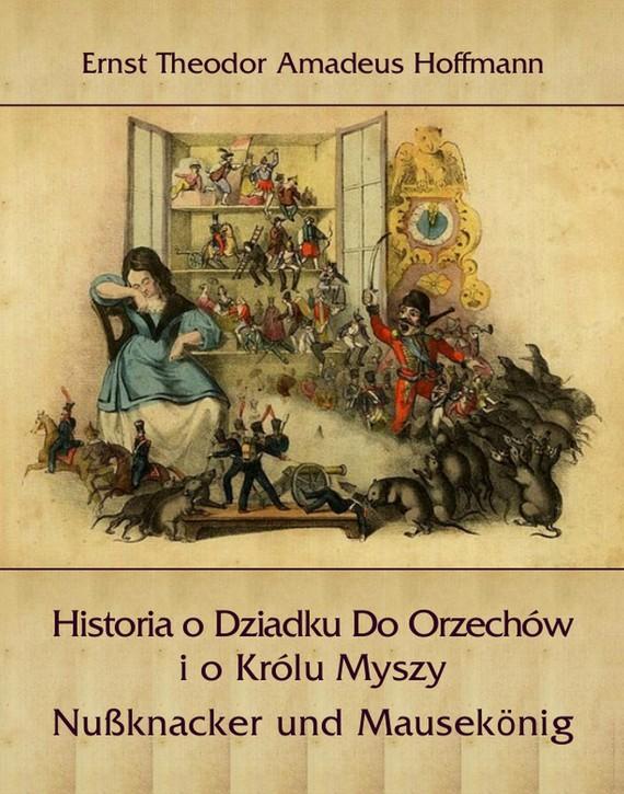 okładka Historia o Dziadku Do Orzechów i o Królu Myszy, Ebook | E.T.A. Hoffmann