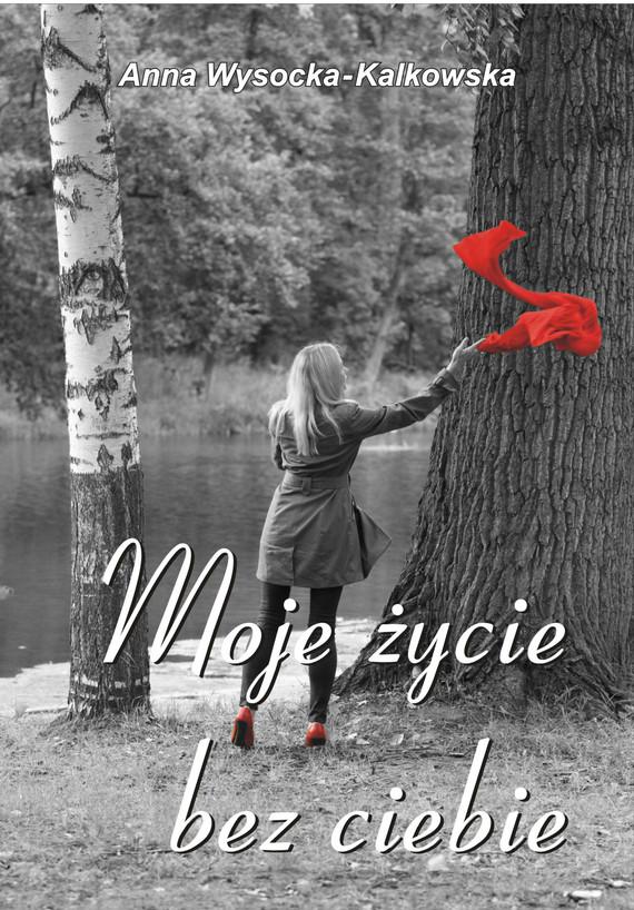 okładka Moje życie bez ciebie, Ebook | Anna Wysocka – Kalkowska