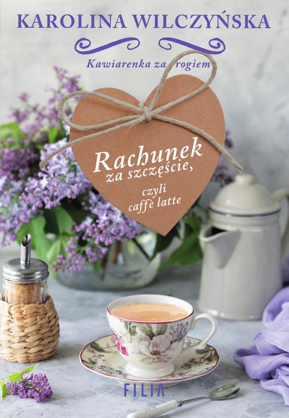 okładka Rachunek za szczęście, czyli caffe latte, Ebook   Karolina Wilczyńska