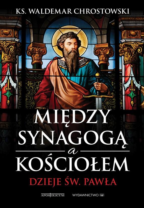 okładka Między Synagogą i Kościołem. Dzieje św. Pawłaebook | epub, mobi | ks. prof. Waldemar Chrostowski