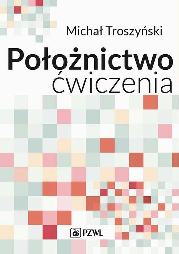 okładka Położnictwo - ćwiczenia. Podręcznik dla studentów medycynyebook   epub, mobi   Michał  Troszyński