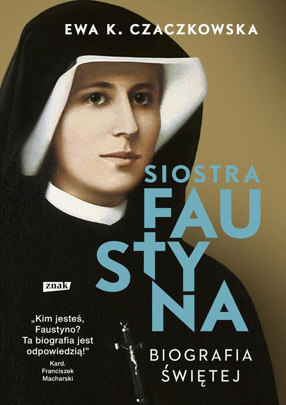 okładka Siostra Faustyna. Biografia świętej (2020), Ebook | Ewa K. Czaczkowska