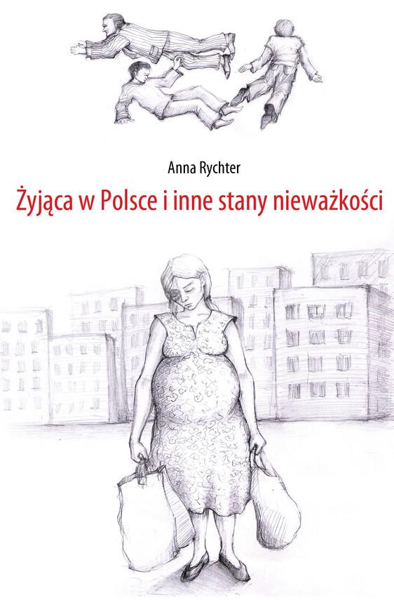 okładka Żyjąca w Polsce i inne stany nieważkości, Ebook   Anna Rychter Anna Rychter