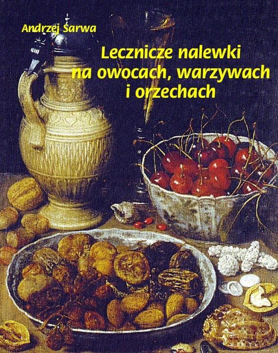 okładka Lecznicze nalewki na owocach warzywach i orzechach, Ebook | Andrzej  Sarwa