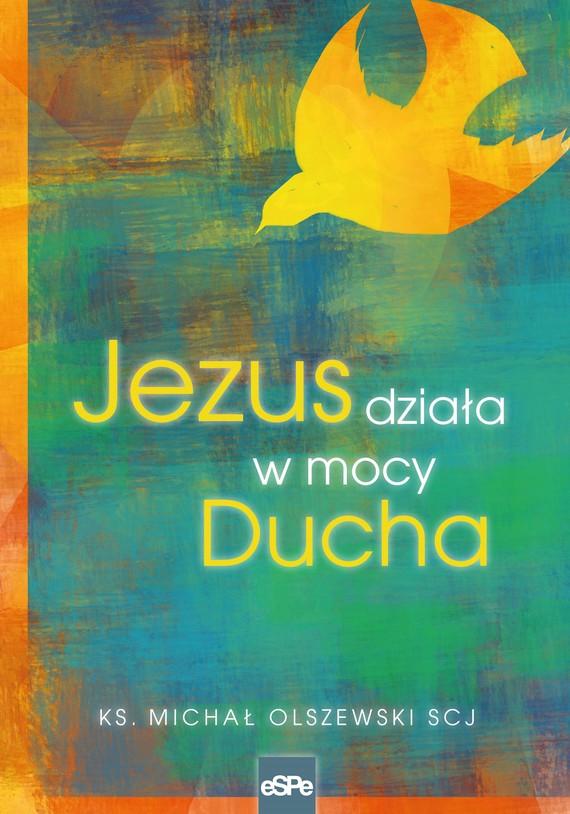 okładka Jezus działa w mocy Duchaebook | epub, mobi | Michał  Olszewski SCJ