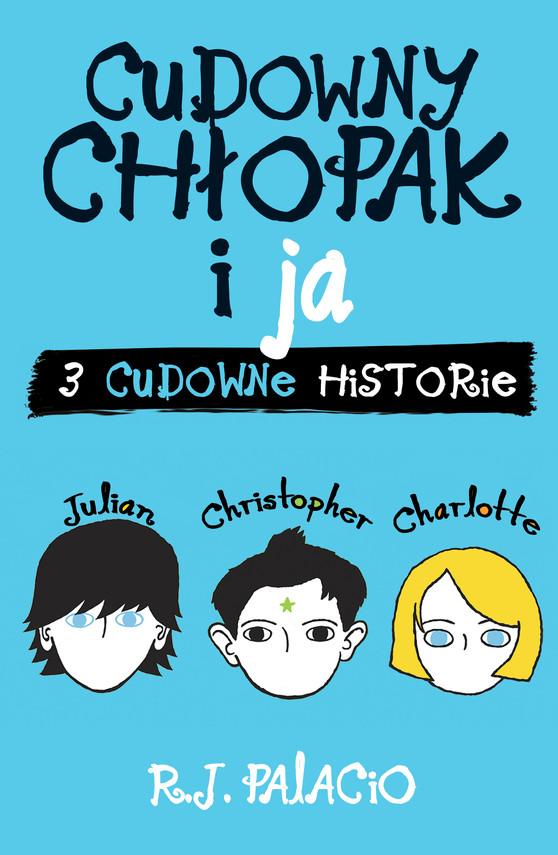 okładka Cudowny chłopak i ja: trzy cudowne historie, Ebook   R.J. Palacio
