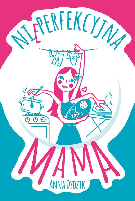 okładka Nieperfekcyjna mamaebook | epub, mobi | Anna Dydzik