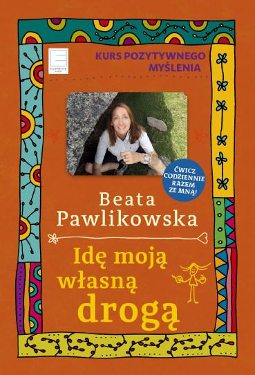 okładka Idę moją własną drogąebook | epub, mobi | Beata Pawlikowska