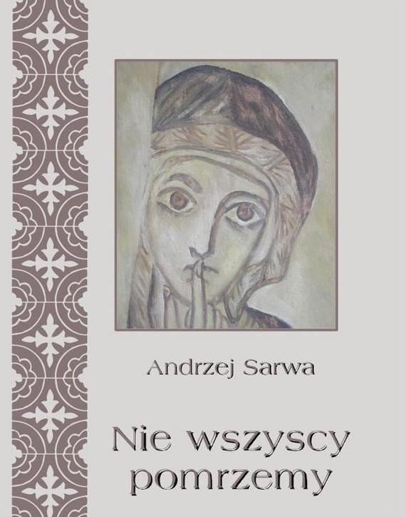 okładka Nie wszyscy pomrzemy Kościoły orientalne historia - tradycja - eschatologia, Ebook | Andrzej  Sarwa