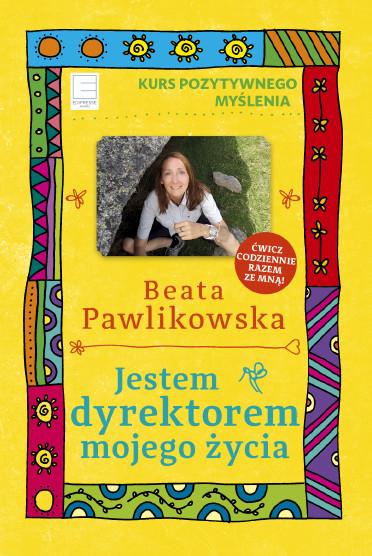 okładka Jestem dyrektorem mojego życia, Ebook | Beata Pawlikowska
