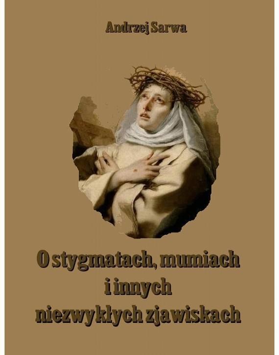 okładka O stygmatach mumiach i innych niezwykłych zjawiskach, Ebook | Andrzej  Sarwa